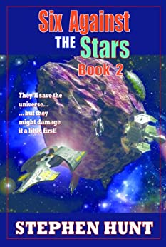 Six Against the Stars (Omnibus: Book 1 & 2) by [Hunt, Stephen]