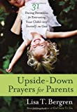 Upside-Down Prayers for Parents, Lisa Tawn Bergren, 0307955834
