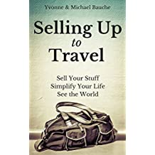 Selling Up to Travel: Sell Your Stuff, Simplify Your Life, See the World