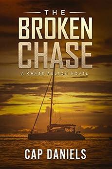 The Broken Chase: A Chase Fulton Novel (Chase Fulton Novels Book 2) by [Daniels, Cap]