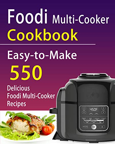 Foodi Multi-Cooker Cookbook: Easy-to-Make 550 Delicious Foodi Multi-Cooker Recipes by Rebecca M. Jones