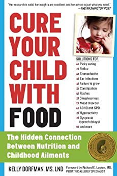Cure Your Child with Food: The Hidden Connection Between Nutrition and Childhood Ailments by [Dorfman, Kelly]