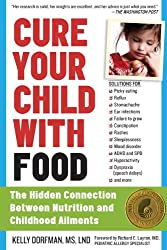 Cure Your Child with Food: The Hidden Connection Between Nutrition and Childhood Ailments (English Edition)