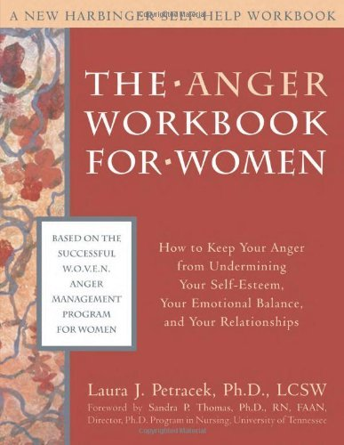 By Laura J. Petracek The Anger Workbook for Women: How to Keep Your Anger from Undermining Your Self-Esteem, Your Emotion (1st Edition)