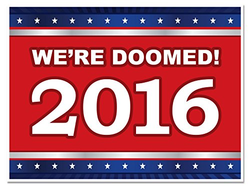Image result for elections 2016 we are doomed