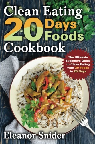 Clean Eating 20 Days 20 Foods Cookbook  The Ultimate Beginners Guide To Clean Eating With 20 Foods In 20 Days