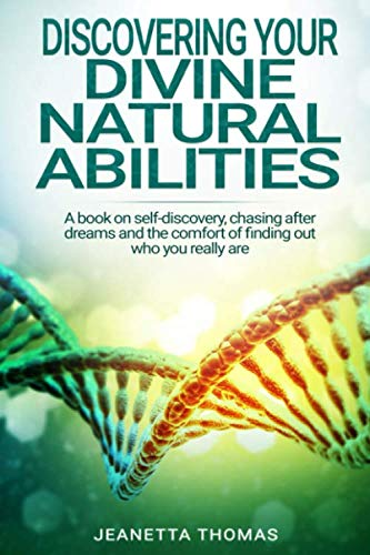 Discovering your DIVINE NATURAL ABILITIES: A book on self-discovery, chasing after dreams, and the comfort of finding out who you really are. (Finding Out Who You Are)