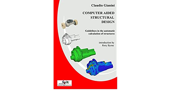 Amazon Com Computer Aided Structural Design Guidelines In The Automatic Calculation Of Structures Ebook Gianini Claudio Kindle Store