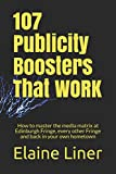 107 Publicity Boosters That WORK: How to master the media matrix at Edinburgh Fringe, every other Fringe and back in your own hometown