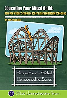 Educating Your Gifted Child: How One Public School Teacher Embraced Homeschooling (Perspectives in Gifted Homeschooling Book 6) (English Edition) por [Trepanier, Celi]