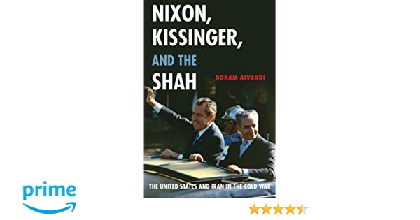 State Journal Gives More Ink To Iran >> Amazon Com Nixon Kissinger And The Shah 9780190610685 Roham