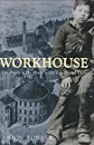 The Workhouse: The People - The Places - The Life Behind Doors