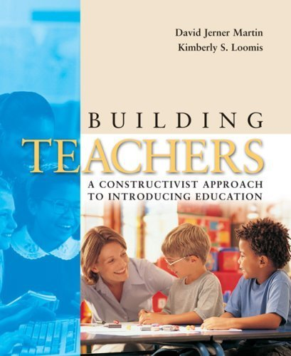 Building Teachers: A Constructivist Approach to Introducing Education by David Jerner Martin (2006-03-14)