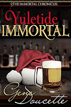 Yuletide Immortal (The Immortal Chronicles Book 4) by [Doucette, Gene]