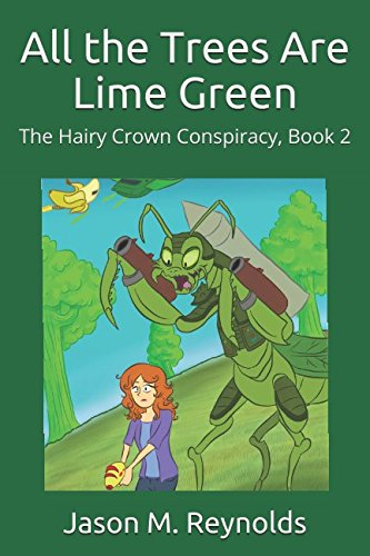 All the Trees Are Lime Green: The Hairy Crown Conspiracy, Book 2