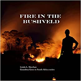 Fire in the Bushveld: Grandma Goes to South Africa series: Linda L