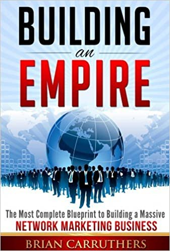 Building an empirethe most complete blueprint to building a massive empirethe most complete blueprint to building a massive network marketing business brian carruthers paul braoudakis 9781629030128 amazon books malvernweather Choice Image