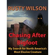 Chasing After Bigfoot: My Search for North America's Most Elusive Creature