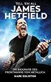 Tell 'Em All - James Hetfield: Die Biografie des Frontmanns von Metallica