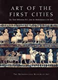 Art of the First Cities : The Third Millennium B.C. from the Mediterranean to the Indus, , 1588390446