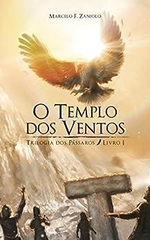 O Templo dos Ventos (Trilogia dos Pássaros Livro 1) por [F. Zaniolo, Marcelo]