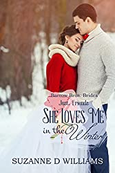 She Loves Me In The Winter: Just Friends (Barrow Bros. Brides Book 4)
