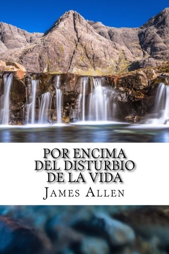 Por Encima del Disturbio De La Vida: Above Life's Turmoil Translated Into Spanish (Spanish Edition) [James Allen] (Tapa Blanda)