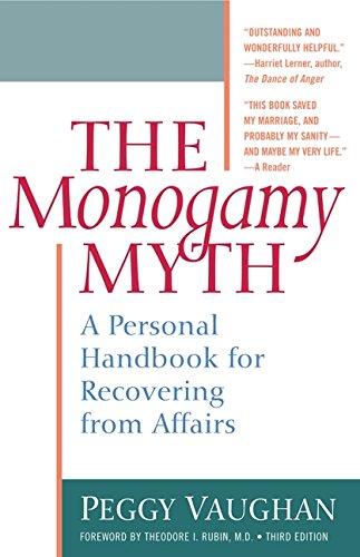 The Monogamy Myth: A Personal Handbook for Recovering from Affairs, Third Edition