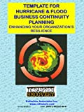 Template for Hurricane and Flood Business Continuity : Enhancing Your Organization's Resilience, Henderson, Douglas, 1931332606