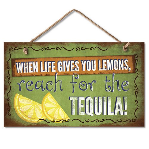 When Life Gives You Lemons reach for the tequila sign
