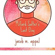 Millard Salter's Last Day Audiobook by Jacob M. Appel Narrated by Joe Barrett