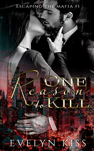 One Reason to Kill (Escaping the Mafia Book 1) by [Kiss, Evelyn]