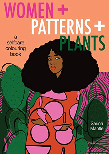 Women + Patterns + Plants: A self-care colouringbook