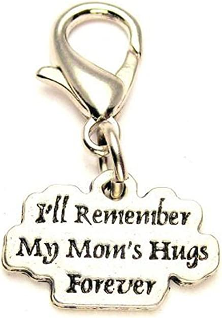 ChubbyChicoCharms Ill Remember My Moms Hugs Forever Pewter Charm Zipper Pull