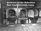 Evidence of the Holocaust - The Nazi Concentration Camps