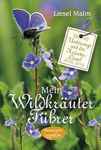 Mein Wildkräuterführer: Unterwegs mit der Kräuter-Liesel - Wildkräuter und Wildpflanzen finden und erkennen