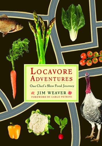 Locavore Adventures: One Chef's Slow Food Journey (Rivergate Books (Paperback)) by Mr. Jim Weaver