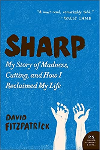 Sharp: My Story of Madness, Cutting, and How I Reclaimed My Life: David  Fitzpatrick: 9780062064035: Amazon.com: Books