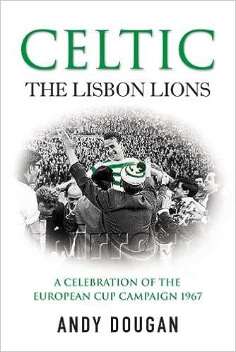 Book Celtic: The Lisbon Lions: A Celebration of the European Cup Campaign 1967