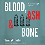 Blood, Ash, and Bone: A Tai Randolph Mystery, Book 3 | Tina Whittle