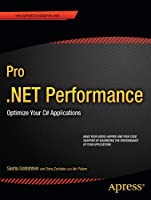Pro .NET Performance: Optimize Your C# Applications Front Cover