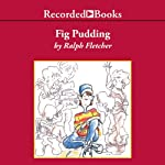 Fig Pudding | Ralph Fletcher