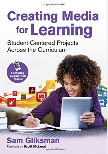 Creating Media for Learning: Student-Centered Projects Across the Curriculum