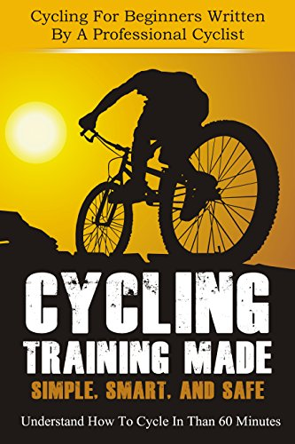 Cycling Training Made Simple, Smart, and Safe - Understand How To Cycle In 60 Minutes (How To Cycle Like A Pro Book 1) by [Horner, Christian]