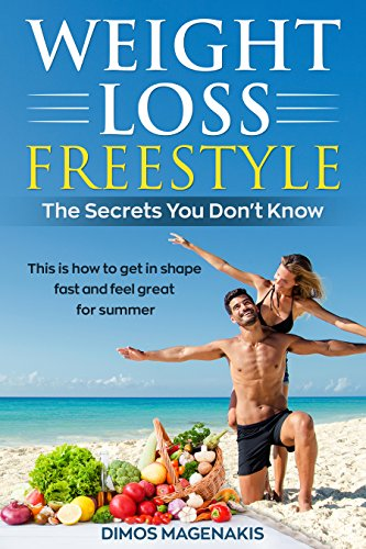 Weight Loss Freestyle: The Secrets You Don't Know: This Is How To Get In Shape Fast And Feel And Feel Great For Summer!!!