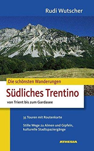 Die schönsten Wanderungen Südliches Trentino: Von Trient bis zum Gardasee