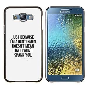 Dragon Case - FOR Samsung Galaxy E7 E7000 - gentleman sexy spank love wicked clever - Caja protectora de pl??stico duro de la cubierta Dise?¡Ào Slim Fit