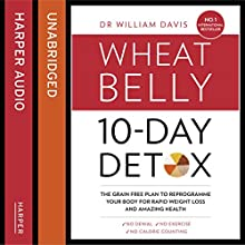 The Wheat Belly 10-Day Detox: The Effortless Health and Weight-Loss Solution   Livre audio Auteur(s) : Dr William Davis Narrateur(s) : Russell Bentley, Laurence Bouvard