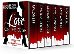 Dangerous Encounters: Love on the Edge by [Lee, Taylor, Cooke, Cynthia, Queen, Stephanie, Biggar, Jacquie, Walters, Katy, Risk, Mona]