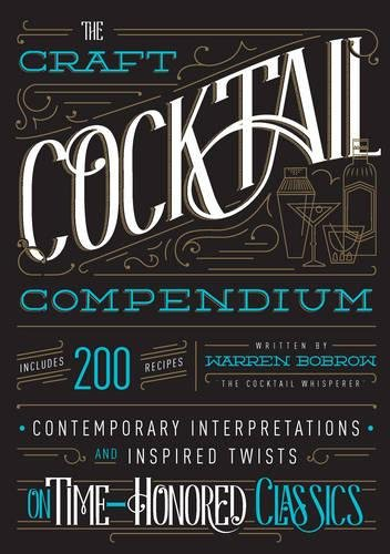 The Craft Cocktail Compendium: Contemporary Interpretations and Inspired Twists on Time-Honored Classics (Rum Cocktails)